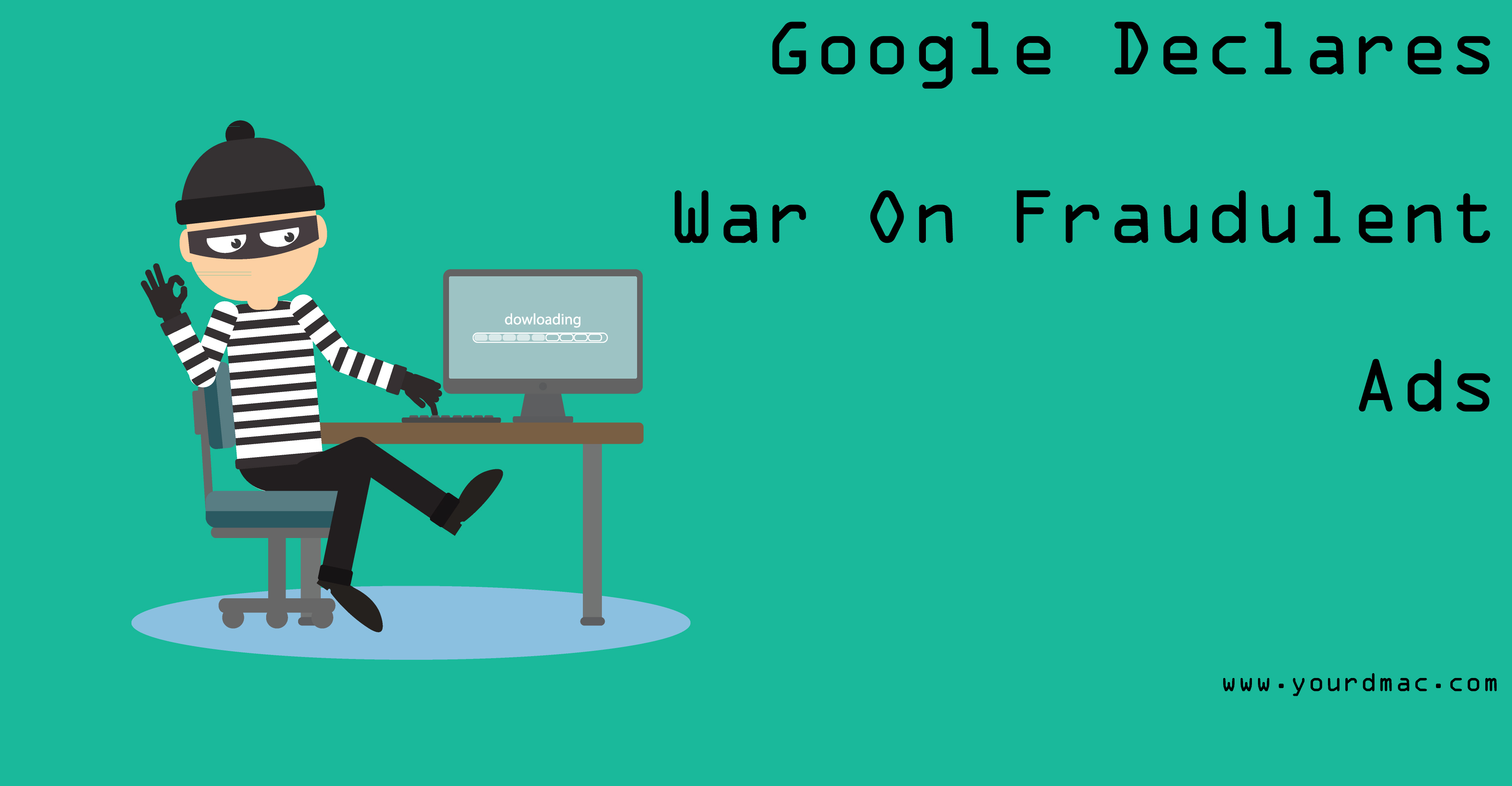 Google Declares War On Fraudulous Ads