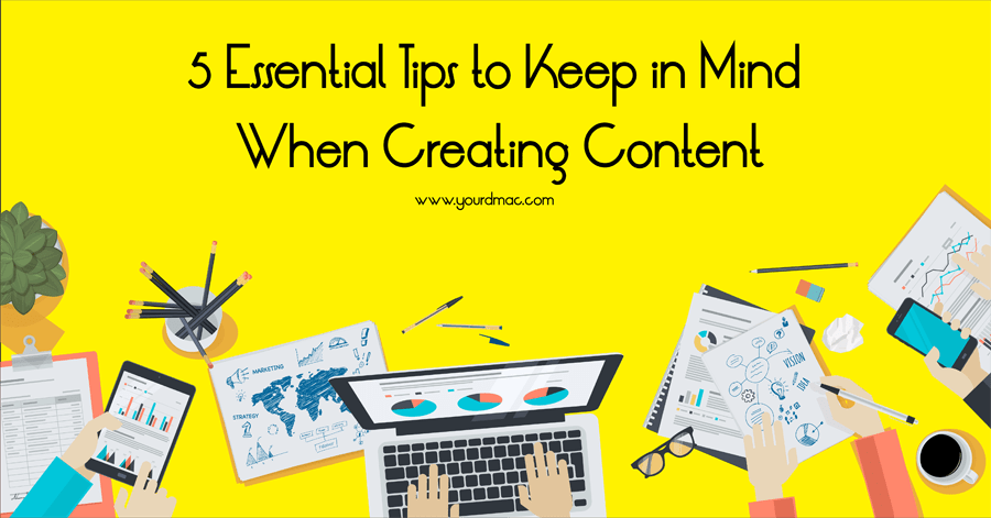 5 Essential Tips To Keep in Mind When Creating Content