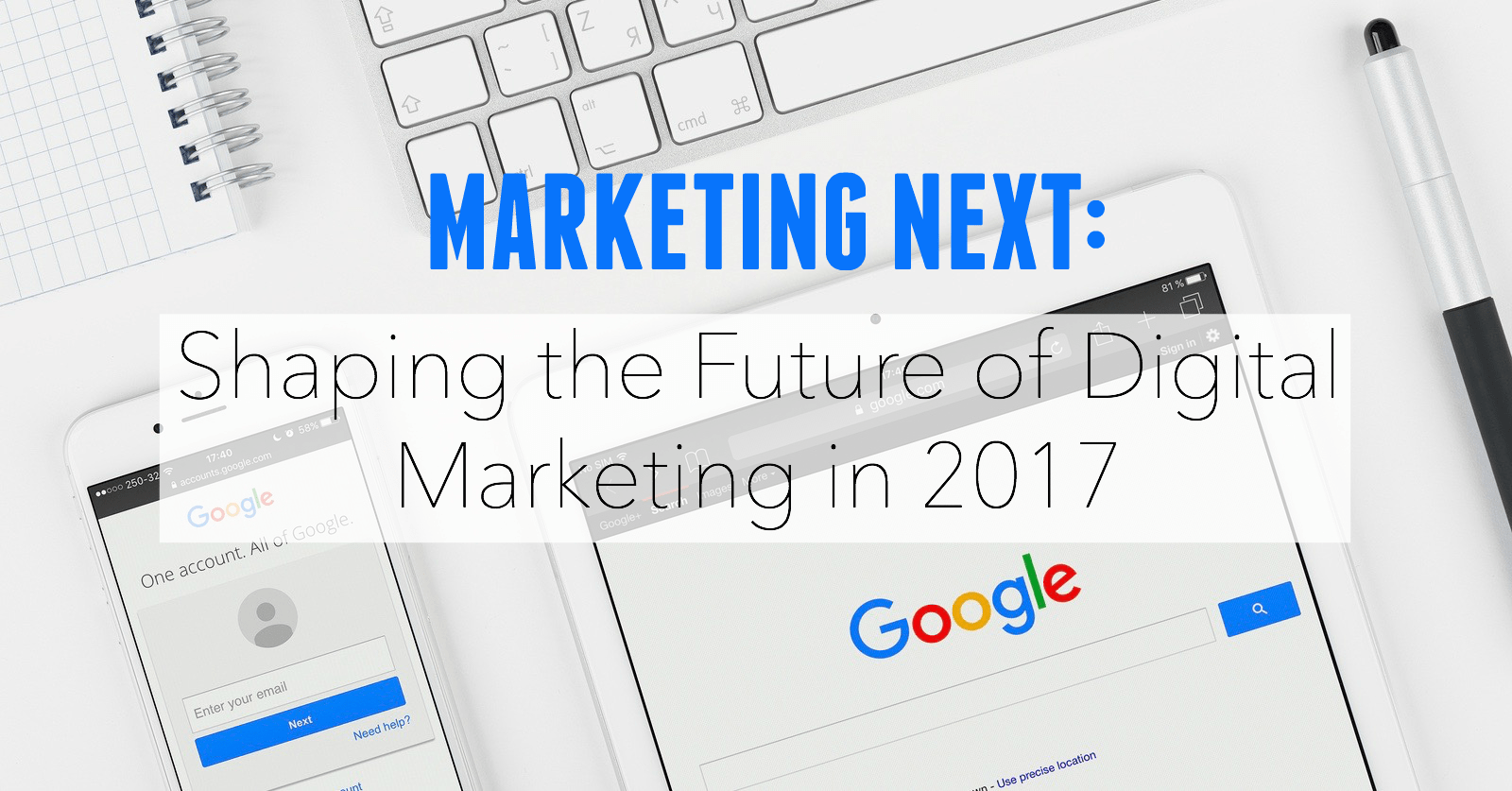 Marketing Next: Future of Google Digital Marketing 2017