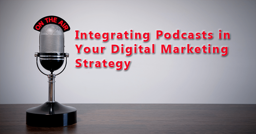 Podcasts as Part of Your Digital Marketing Strategy