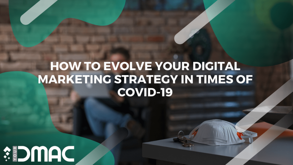 How to Evolve Your Digital Marketing Strategy in times of CoVID-19 - yourDMAC
