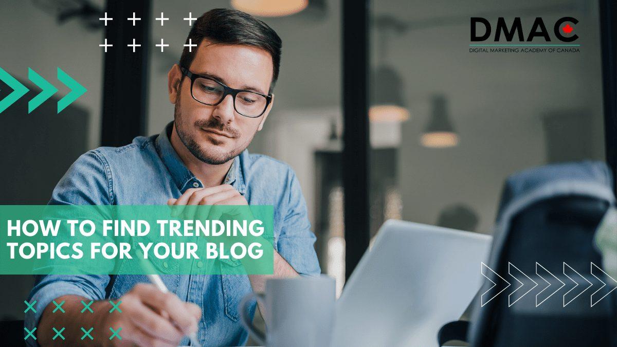 How do I find trending blog topics - DMAC - Digital Marketing Course
