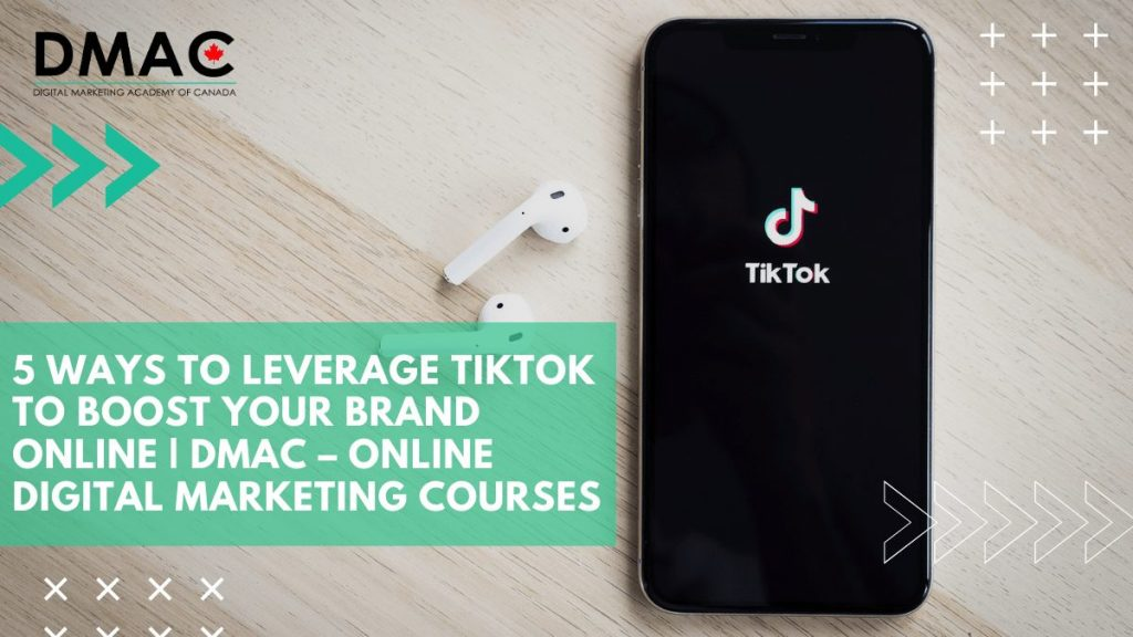 5 Ways to Leverage TikTok to Boost Your Brand Online DMAC – Online Digital Marketing Course'